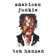 American Junkie by Hansen, Tom; Beaudoin, Sean, 9781593766641
