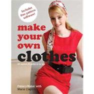 Make Your Own Clothes : 20 Custom Fit Patterns to Sew by Clayton, 9780312376642