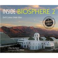 Inside Biosphere 2: Earth Science Under Glass by Carson, Mary Kay; Uhlman, Tom, 9780544416642