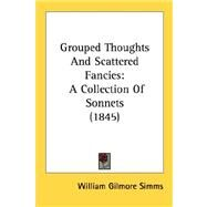 Grouped Thoughts and Scattered Fancies : A Collection of Sonnets (1845) by Simms, William Gilmore, 9780548616642