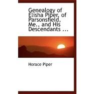 Genealogy of Elisha Piper, of Parsonsfield, Me., and His Descendants, Including Portions of Other Related Families by Piper, Horace, 9780554486642