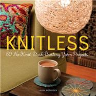 Knitless: 50 No-knit, Stash-busting Yarn Projects by McFadden, Laura, 9780762456642