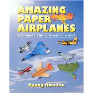 Amazing Paper Airplanes by Lee, Kyong Hwa, 9780826356642