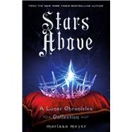 Stars Above: A Lunar Chronicles Collection by Meyer, Marissa, 9781250106643