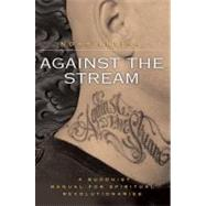 Against the Stream : A Buddhist Manual for Spiritual Revolutionaries by Levine, Noah, 9780060736644