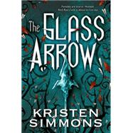 The Glass Arrow by Simmons, Kristen, 9780765336644