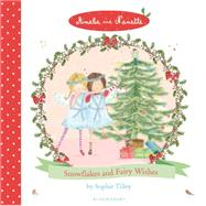 Amelie and Nanette: Snowflakes and Fairy Wishes by Tilley, Sophie, 9781408836644