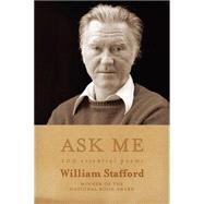 Ask Me 100 Essential Poems of William Stafford by Stafford, William; Stafford, Kim, 9781555976644