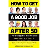 How to Get a Good Job After 50 by French, Rupert, 9781921966644
