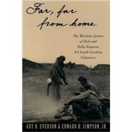Far, Far From Home : The Wartime Letters Of Dick And Tally Simpson - Third South Carolina Volunteers