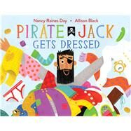 Pirate Jack Gets Dressed by Day, Nancy Raines; Black, Allison, 9781481476645