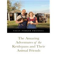 The Amazing Adventures of the Kettlepans and Their Animal Friends by Frizzell, Sally Parker, 9781491756645