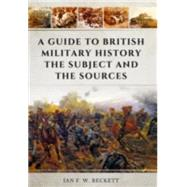 A Guide to British Military History by Beckett, Ian F. W., 9781473856646