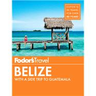 Fodor's Belize by FODOR'S TRAVEL GUIDES, 9780147546647