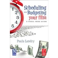 Scheduling and Budgeting Your Film: A Panic-Free Guide by Landry; Paula, 9780240816647
