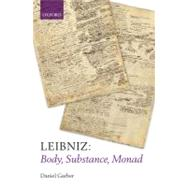 Leibniz : Body, Substance, Monad by Daniel Garber, 9780199566648