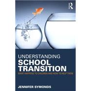 Understanding School Transition: What happens to children and how to help them by Symonds; Jennifer, 9780415676649
