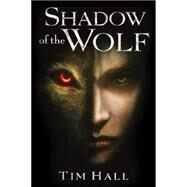 Shadow of the Wolf by Hall, Tim, 9780545816649