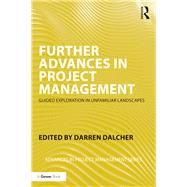 Further Advances in Project Management: Guided Exploration in Unfamiliar Landscapes by Dalcher; Darren, 9781138206649