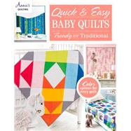 Quick & Easy Baby Quilts: Trendy or Traditional by Annie's Quilting, 9781573676649