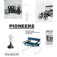 Pioneers, Products From Phaidon Design Classics by Editors of Phaidon Press, 9780714856650