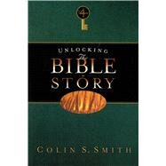 Unlocking the Bible Story: New Testament Volume 4 by Smith, Colin S., 9780802416650