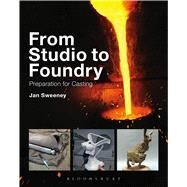 From Studio to Foundry Preparation for Casting by Sweeney, Jan, 9781408156650