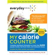 Everyday Health™ My Calorie Counter, Second Edition Complete Nutritional Information on More Than 8,000 Food Items from Popular Brands, Fast-Food Chains, Restaurant Menus, and Common Groceries by Unknown, 9781454906650