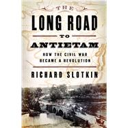 LONG ROAD TO ANTIETAM  PA by SLOTKIN,RICHARD, 9780871406651