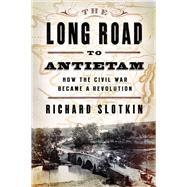 LONG ROAD TO ANTIETAM  PA by SLOTKIN,RICHARD, 9780871406651