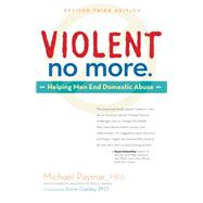 Violent No More Helping Men End Domestic Abuse by Paymar, Michael; Ganley, Anne, 9780897936651