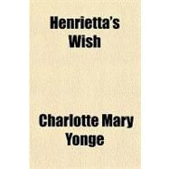 Henrietta's Wish by Yonge, Charlotte Mary, 9781153626651