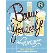 Brew It Yourself Professional Craft Blueprints for Home Brewing by Floyd, Jamie; Spellmeyer, Erik, 9781621066651