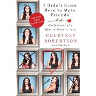 I Didn't Come Here to Make Friends by Robertson, Courtney; Baer, Deborah (CON), 9780062326652