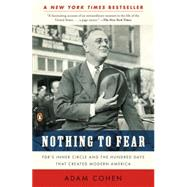 Nothing to Fear FDR's Inner Circle and the Hundred Days That Created ModernAmerica by Cohen, Adam, 9780143116653