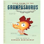 Field Guide to the Grumpasaurus by Hemingway, Edward, 9780544546653
