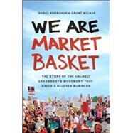 We Are Market Basket by Korschun, Daniel; Welker, Grant, 9780814436653