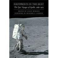 Footprints in the Dust : The Epic Voyages of Apollo, 1969-1975 by Burgess, Colin, 9780803226654