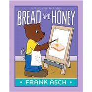 Bread and Honey by Asch, Frank, 9781442466654
