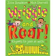 Wriggle and Roar by Donaldson, Julia; Sharratt, Nick, 9781447276654