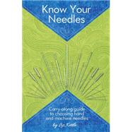 Know Your Needles: Carry-along Guide to Choosing Hand and Machine Needles by Kettle, Liz, 9781935726654