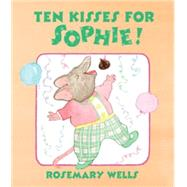 Ten Kisses for Sophie! by Wells, Rosemary, 9780670016655