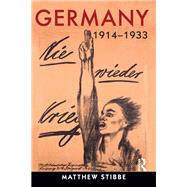 Germany, 1914-1933: Politics, Society and Culture by Stibbe; Matthew, 9781138836655