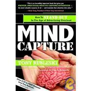 Mind Capture : How to Generate New and Repeat Business in the Age of Advertising Overload by RUBLESKI TONY, 9781933596655