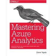 Mastering Azure Analytics by Tejada, Zoiner, 9781491956656