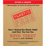 Plastic-free: How I Kicked the Plastic Habit and How You Can Too by Terry, Beth, 9781632206657