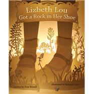 Lizbeth Lou Got a Rock in Her Shoe by Howell, Troy; Carr, Kathryn, 9780991386659
