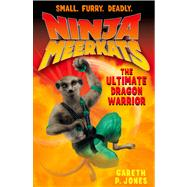 Ninja Meerkats (#7) The Ultimate Dragon Warrior by Jones, Gareth P.; Finlayson, Luke, 9781250046659