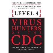 Level 4: Virus Hunters of the CDC Tracking Ebola and the World?s Deadliest Viruses by McCormick, Joseph B.; Fisher-Hoch, Susan; Horvitz, Leslie Alan, 9781454916659