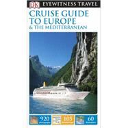 DK Eyewitness Travel Guide: Cruise Guide to Europe and the Mediterranean by DK Publishing, 9781465426659